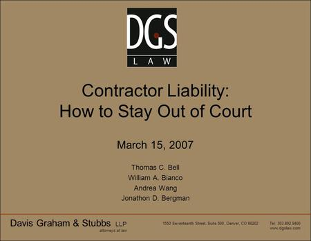 Davis Graham & Stubbs LLP attorneys at law 1550 Seventeenth Street, Suite 500, Denver, CO 80202 Tel: 303.892.9400 www.dgslaw.com Contractor Liability: