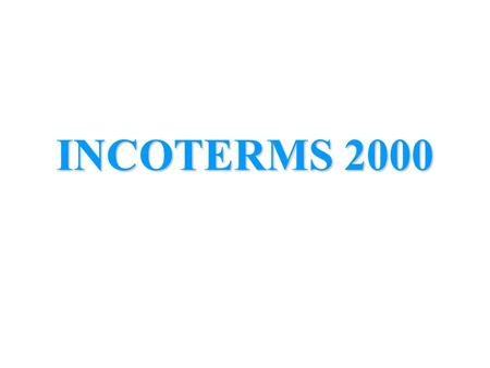 INCOTERMS 2000. Incoterms – what are they and what can they do for you Incoterms is an abbreviation of International commercial terms It is a vital term.