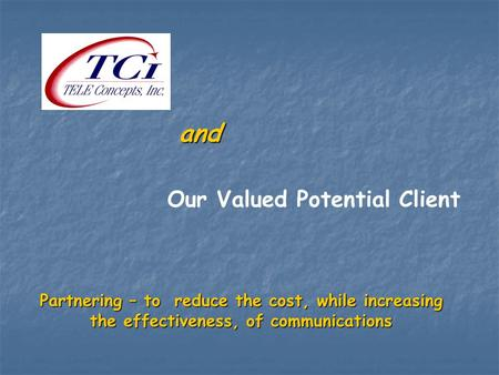 Partnering – to reduce the cost, while increasing the effectiveness, of communications and Our Valued Potential Client.