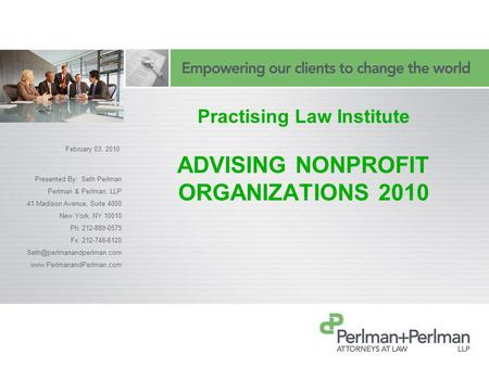 Practising Law Institute ADVISING NONPROFIT ORGANIZATIONS 2010 Presented By: Seth Perlman Perlman & Perlman, LLP 41 Madison Avenue, Suite 4000 New York,