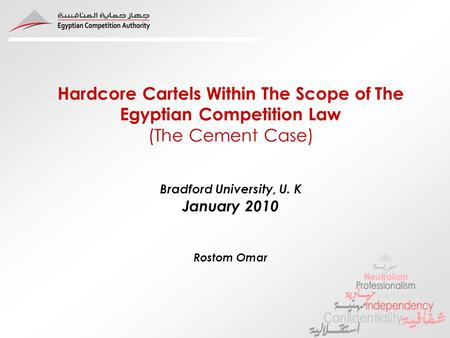 Hardcore Cartels Within The Scope of The Egyptian Competition Law (The Cement Case) Bradford University, U. K January 2010 Rostom Omar.