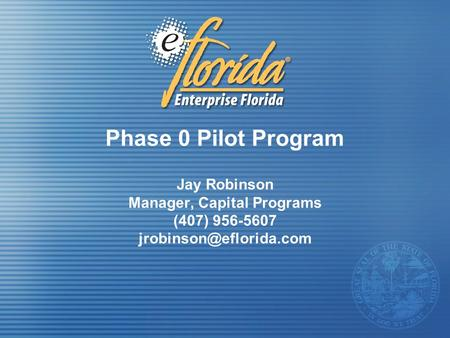 Phase 0 Pilot Program Jay Robinson Manager, Capital Programs (407) 956-5607