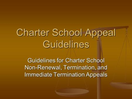 Charter School Appeal Guidelines Guidelines for Charter School Non-Renewal, Termination, and Immediate Termination Appeals.