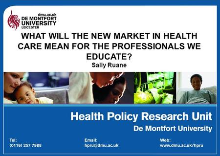 WHAT WILL THE NEW MARKET IN HEALTH CARE MEAN FOR THE PROFESSIONALS WE EDUCATE? Sally Ruane.