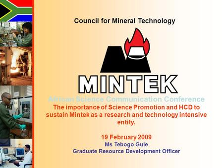 Council for Mineral Technology African Science Communication Conference The importance of Science Promotion and HCD to sustain Mintek as a research and.