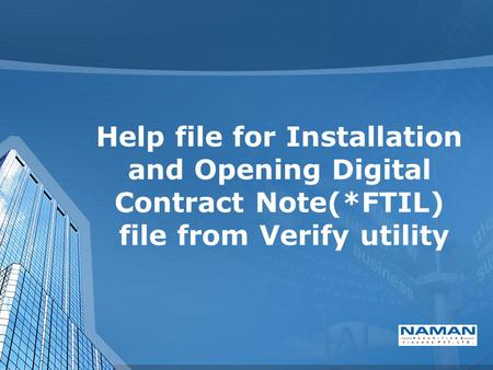 Help file for Installation and Opening Digital Contract Note(*FTIL) file from Verify utility.