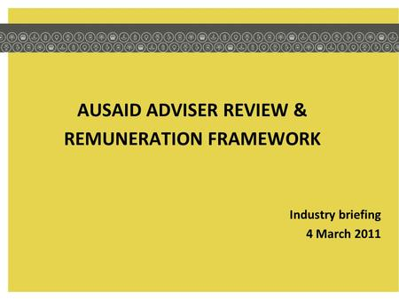 AUSAID ADVISER REVIEW & REMUNERATION FRAMEWORK Industry briefing 4 March 2011.