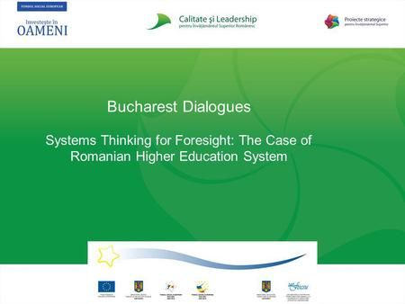 Bucharest Dialogues Systems Thinking for Foresight: The Case of Romanian Higher Education System.