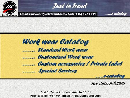Just In Trend Inc. Johnston, IA 50131 Phone: (515) 707 1744;  Work wear Catalog ……. Standard Work wear ……. Customized Work wear.