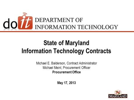 DEPARTMENT OF INFORMATION TECHNOLOGY State of Maryland Information Technology Contracts Michael E. Balderson, Contract Administrator Michael Meinl, Procurement.