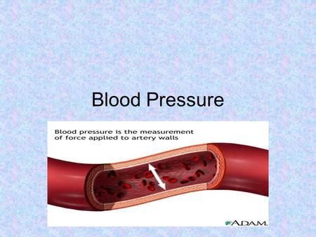 Blood Pressure. Blood pressure is the force of blood against the arterial walls. Responsible for the flow of blood. Blood pressure is the result of: -