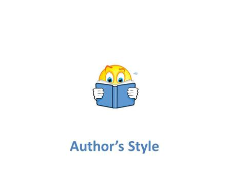 Authors Style. What is authors style? Style is the way the author uses words, phrases, and sentences.