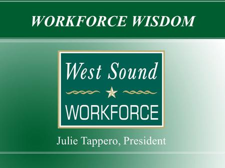 Julie Tappero, President WORKFORCE WISDOM. Topics Legislative Review Local and National Trends Topics in the News Terror in the Night.