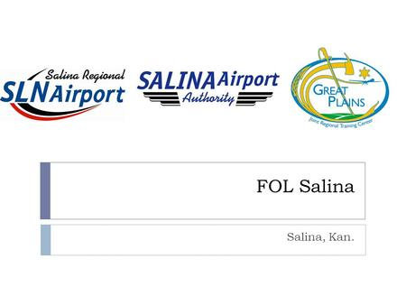 FOL Salina Salina, Kan.. Salina Regional Airport The Salina Regional Airport features a 12,300-foot primary runway; 6,500-foot crosswind runway; 2.7 million.