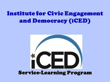 Institute for Civic Engagement and Democracy ( i CED) Service-Learning Program.