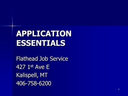 APPLICATION ESSENTIALS Flathead Job Service 427 1 st Ave E Kalispell, MT 406-758-6200 1.