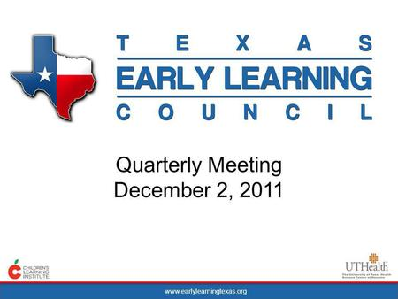 Www.earlylearningtexas.org Quarterly Meeting December 2, 2011.