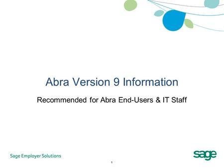 1 Abra Version 9 Information Recommended for Abra End-Users & IT Staff.