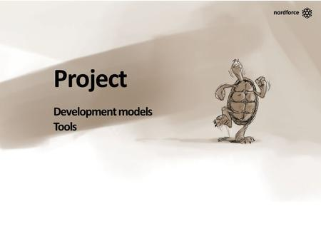 Project Development models Tools. S=cm 2 Success = Competence * Methodology * Motivation.