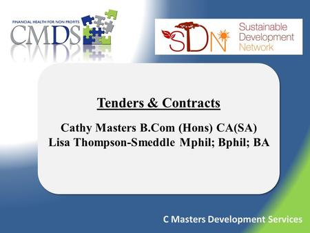 C Masters Development Services Tenders & Contracts Cathy Masters B.Com (Hons) CA(SA) Lisa Thompson-Smeddle Mphil; Bphil; BA Tenders & Contracts Cathy Masters.