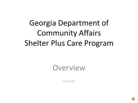 Georgia Department of Community Affairs Shelter Plus Care Program Overview February 2011.