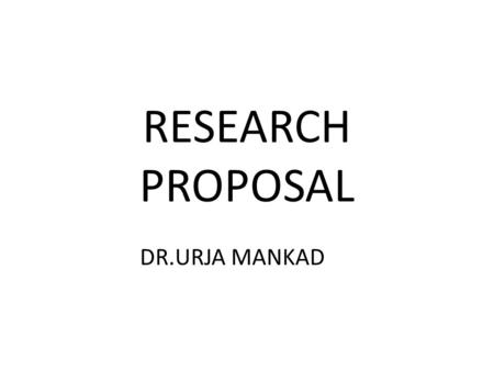 RESEARCH PROPOSAL DR.URJA MANKAD.