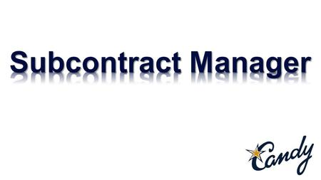 The Subcontract Manager Introduction: The Subcontract Manager is used to define and maintain subcontract bills, register subcontractors and assign them.