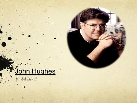John Hughes Krisbel Delcid. Johns Hughes Information John Hughes was born on February 18 th, 1950 in Lansing Michigan. He moved to Chicago, Illinois with.
