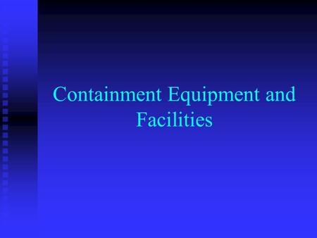 Containment Equipment and Facilities. Biocontainment The principle of holding or being capable of holding or including within a fixed limit or area The.