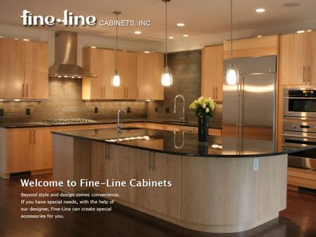 Welcome to Fine-Line Cabinets Fine-Line custom cabinets is for those who deserve the best. You choose the color and we will make the cabinets for every.