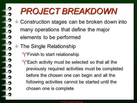 PROJECT BREAKDOWN Construction stages can be broken down into many operations that define the major elements to be performed The Single Relationship Finish.