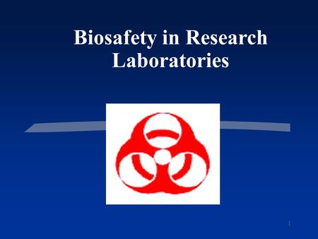 1 Biosafety in Research Laboratories. Definitions Biohazard An agent of biological origin that has the capacity to produce negative effects on humans,