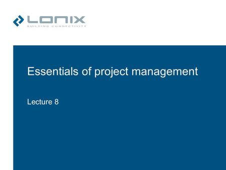 Essentials of project management Lecture 8. Targets of Lecture Introduction to project management –Understanding the target process in typical projects.
