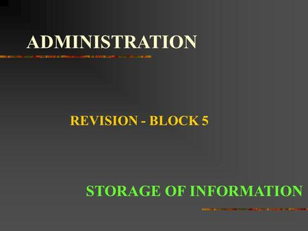 ADMINISTRATION REVISION - BLOCK 5 STORAGE OF INFORMATION.