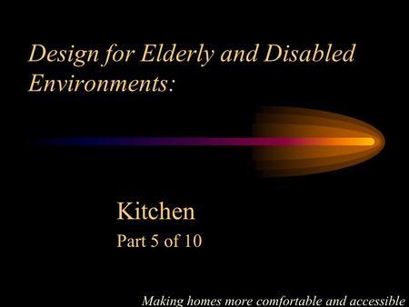 Design for Elderly and Disabled Environments: Making homes more comfortable and accessible Kitchen Part 5 of 10.