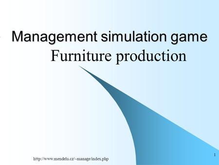 1 Management simulation game Furniture production.