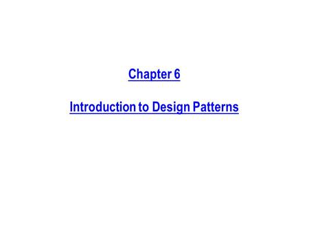 Chapter 6 Introduction to Design Patterns. Sample Design Goals and Ways to Accomplish Them Reusability, Flexibility, and Efficiency o Reuse flexible designs.