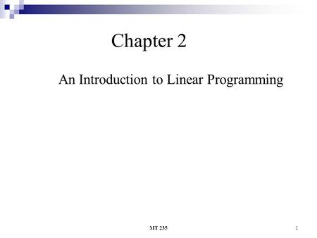 MT 2351 Chapter 2 An Introduction to Linear Programming.