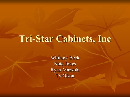 Tri-Star Cabinets, Inc Whitney Beck Nate Jones Ryan Mazzola Ty Olson.