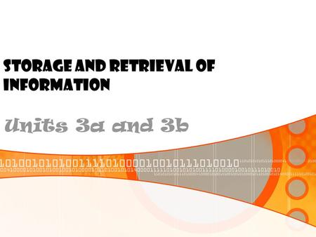 STORAGE AND RETRIEVAL OF INFORMATION Units 3a and 3b.