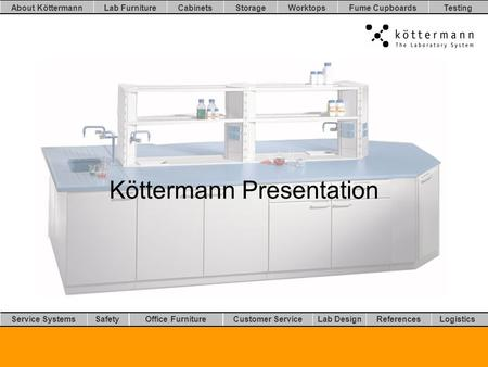 Worktops LogisticsLab DesignCustomer ServiceOffice FurnitureSafetyService Systems TestingFume CupboardsStorageCabinetsLab FurnitureAbout Köttermann References.
