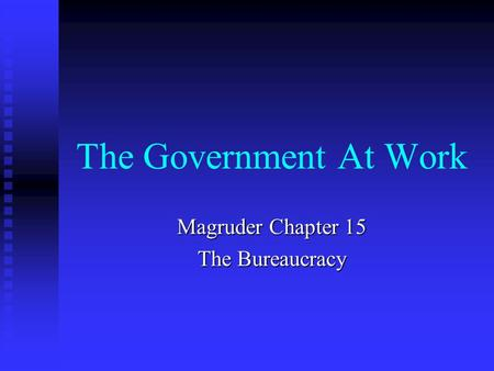 Magruder Chapter 15 The Bureaucracy