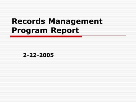Records Management Program Report 2-22-2005. Records Management Days January 15 Paper recycled 2.54 tons boxes) September 17 Paper recycled 3.15.