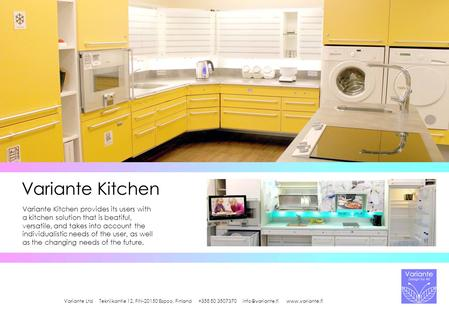 Variante Kitchen Variante Kitchen provides its users with a kitchen solution that is beatiful, versatile, and takes into account the individualistic needs.