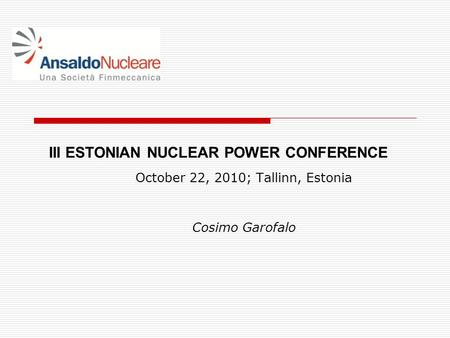 October 22, 2010; Tallinn, Estonia Cosimo Garofalo III ESTONIAN NUCLEAR POWER CONFERENCE.