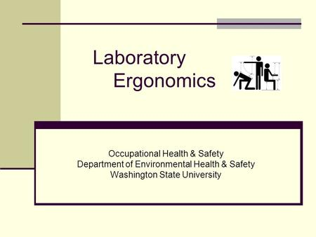 Laboratory Ergonomics Occupational Health & Safety Department of Environmental Health & Safety Washington State University.