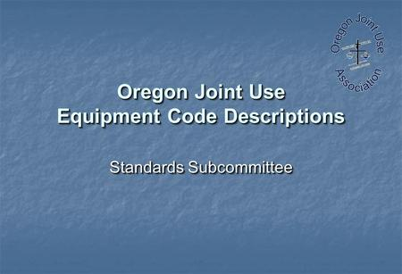 Oregon Joint Use Equipment Code Descriptions Standards Subcommittee.