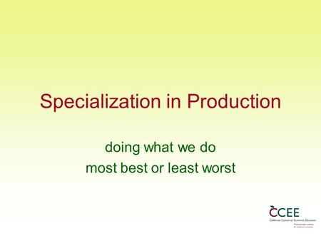 Specialization in Production doing what we do most best or least worst.