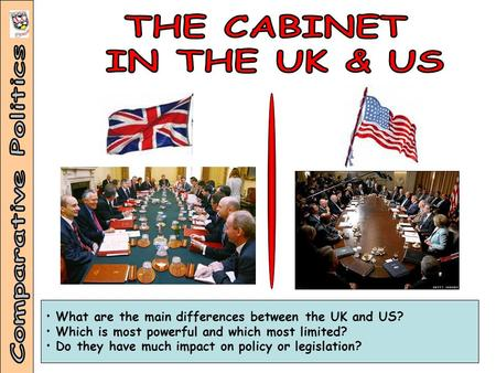 What are the main differences between the UK and US? Which is most powerful and which most limited? Do they have much impact on policy or legislation?