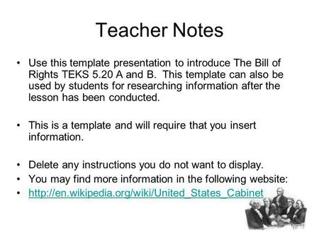 Teacher Notes Use this template presentation to introduce The Bill of Rights TEKS 5.20 A and B. This template can also be used by students for researching.